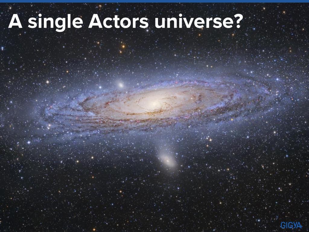 A single Actors universe?