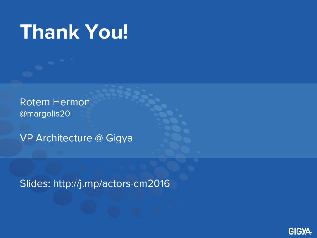 Thank You! Rotem Hermon @margolis20 VP Architec...