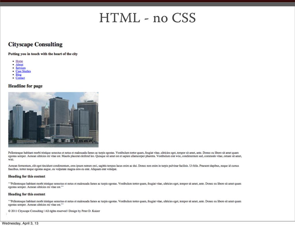 HTML - no CSS Wednesday, April 3, 13