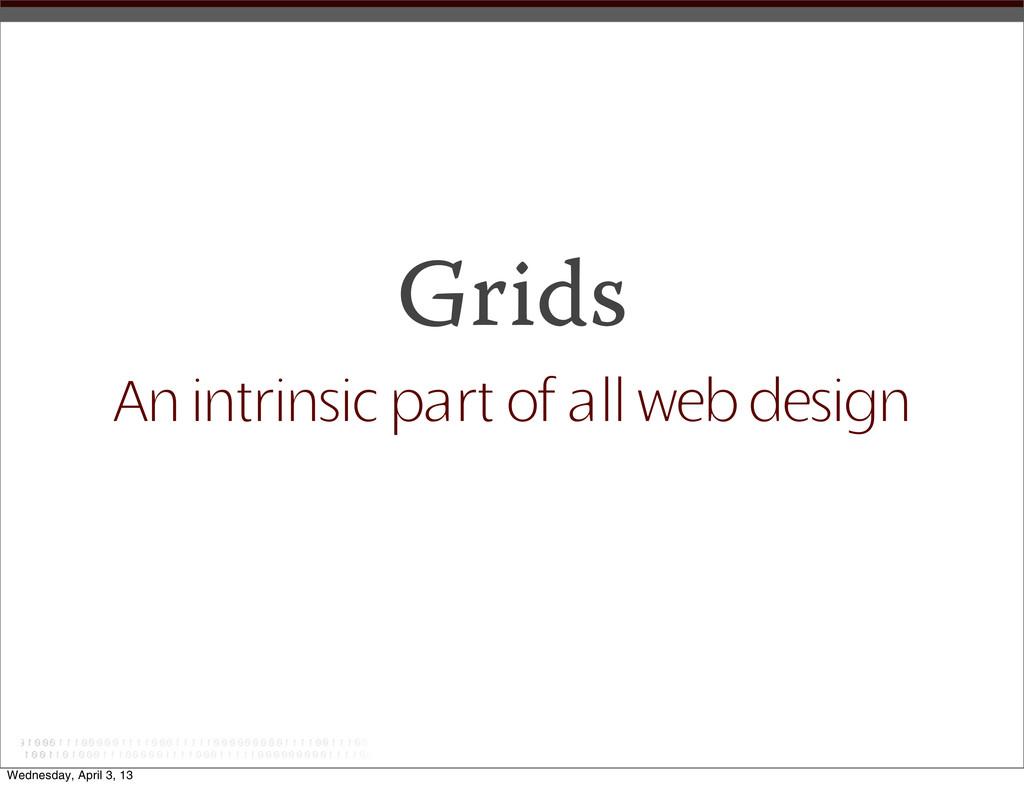 Grids An intrinsic part of all web design Wedne...