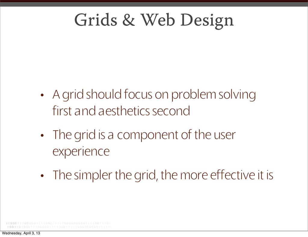 Grids & Web Design • A grid should focus on pro...