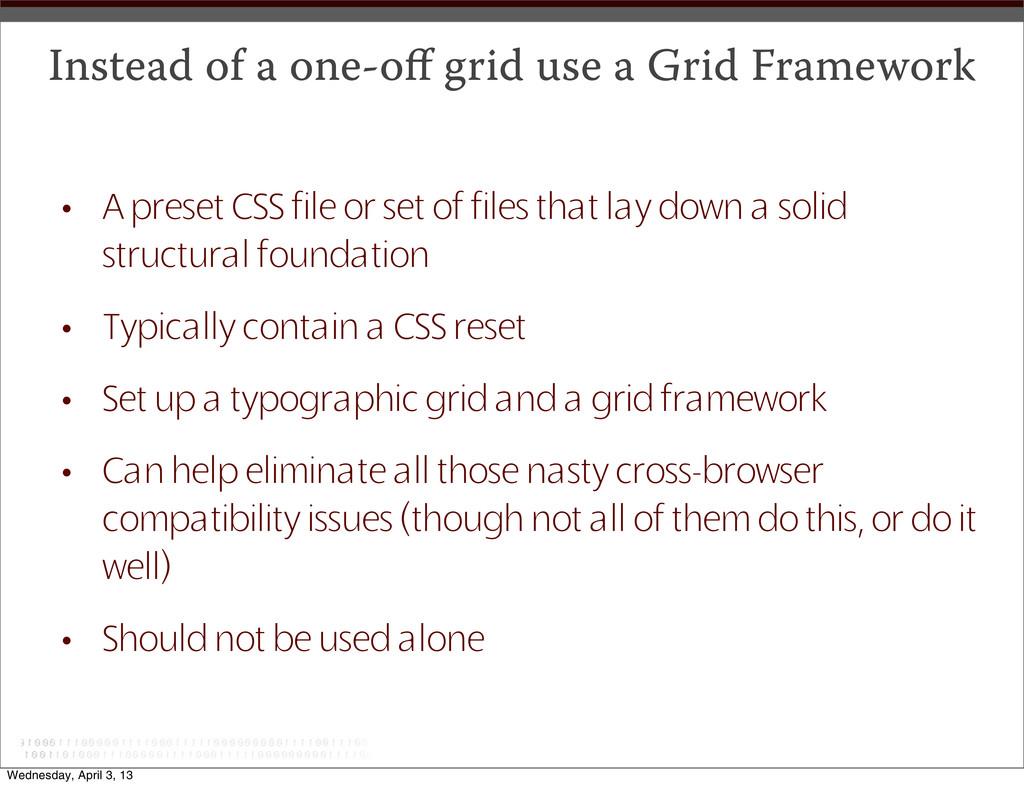 Instead of a one-off grid use a Grid Framework •...
