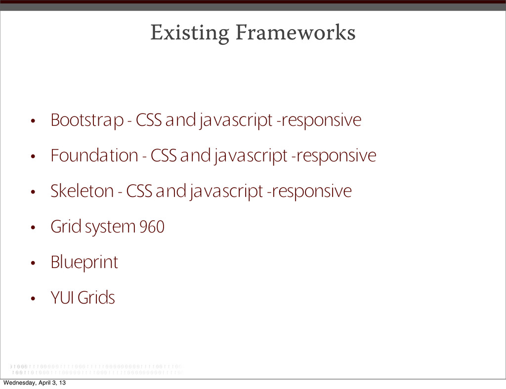 Existing Frameworks • Bootstrap - CSS and javas...
