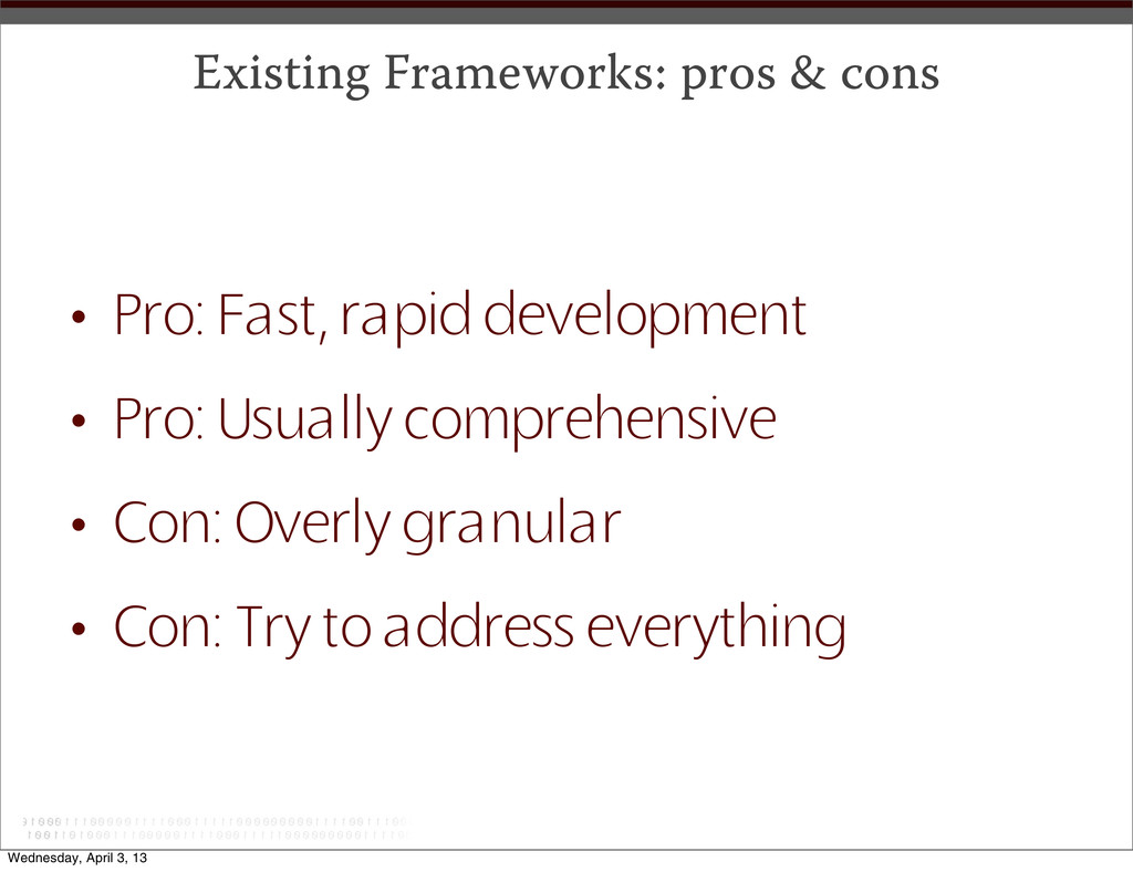 Existing Frameworks: pros & cons • Pro: Fast, r...
