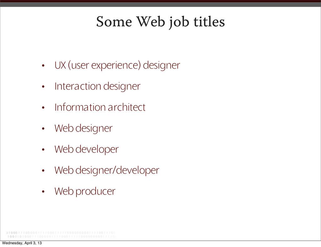Some Web job titles • UX (user experience) desi...