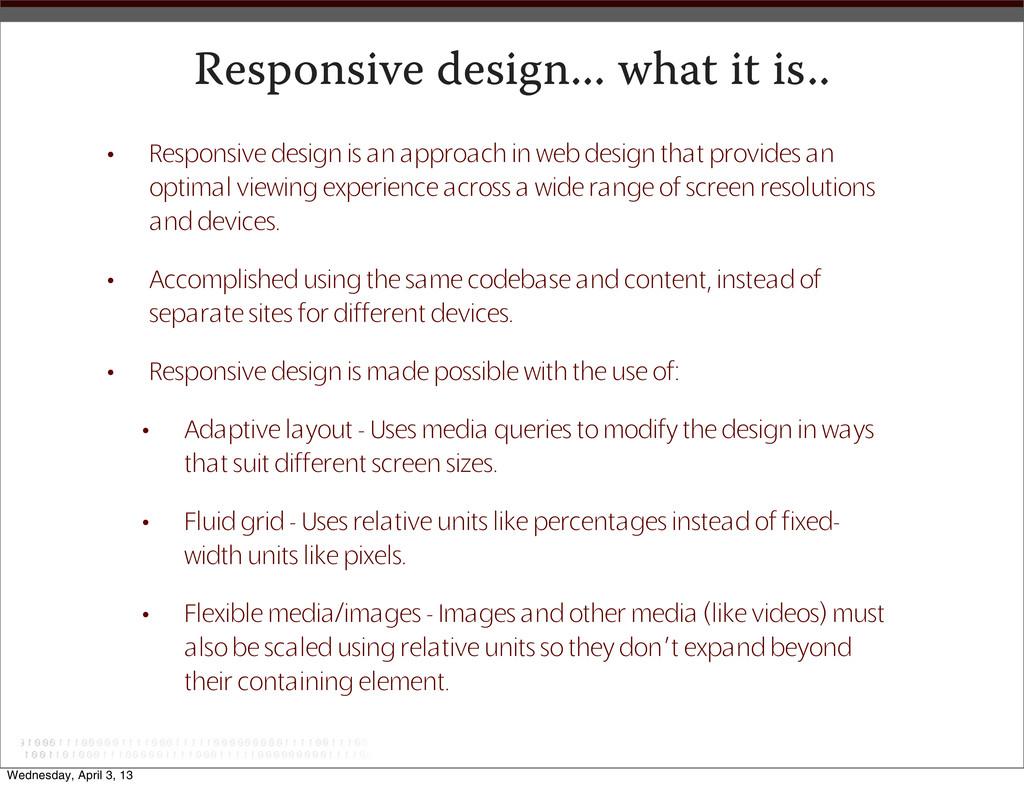 Responsive design... what it is.. • Responsive ...