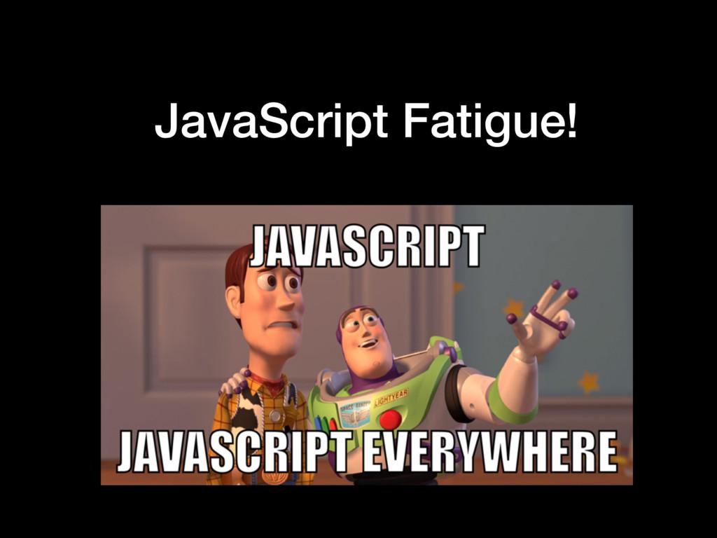 JavaScript Fatigue!
