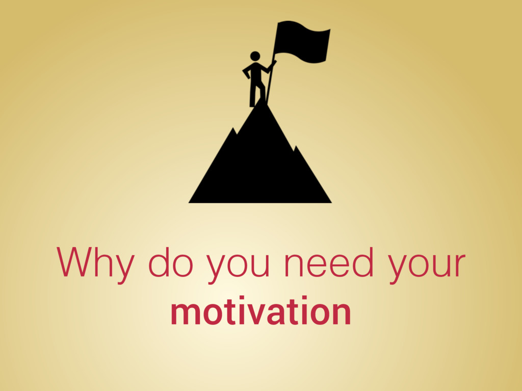 Why do you need your motivation