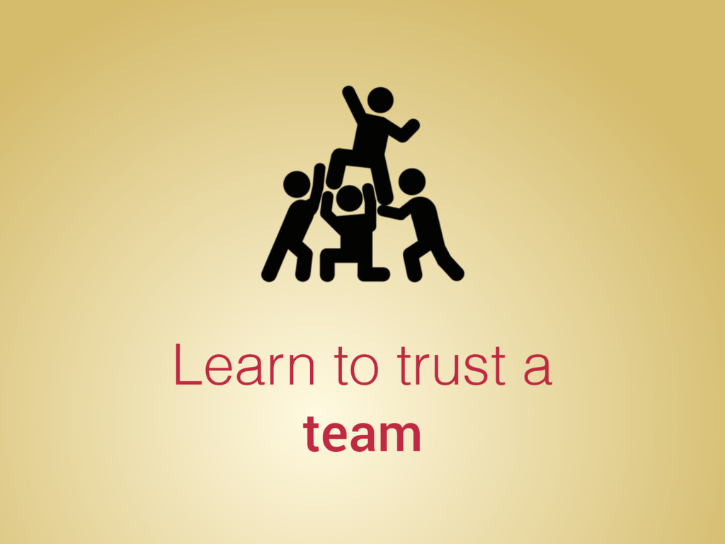 Learn to trust a team