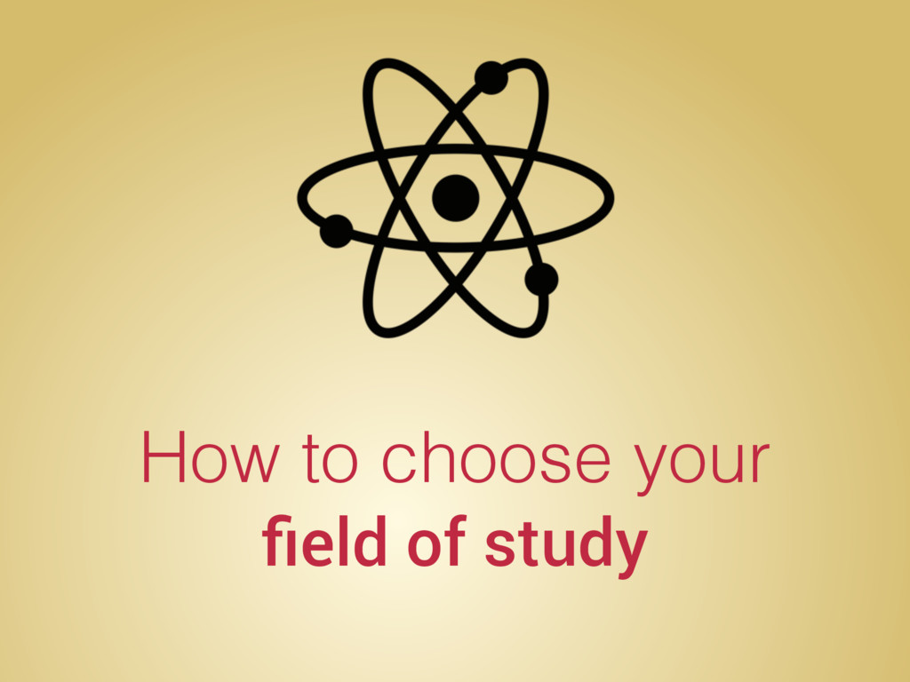 How to choose your field of study