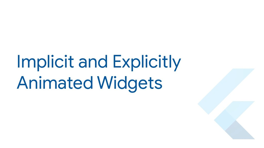 Implicit and Explicitly Animated Widgets