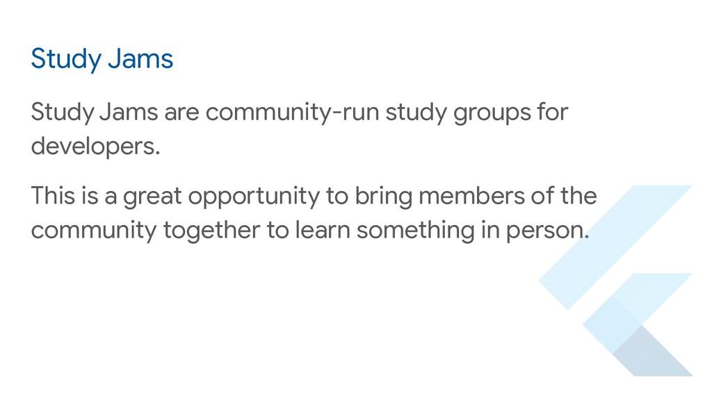 Study Jams Study Jams are community-run study g...