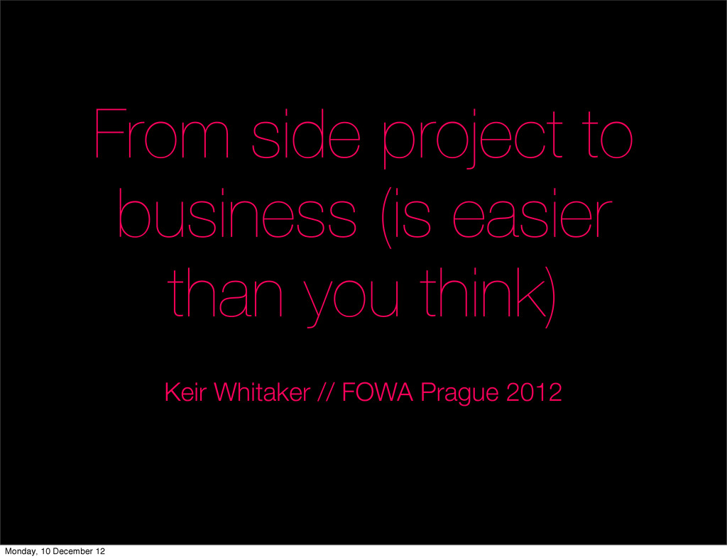From side project to business (is easier than y...