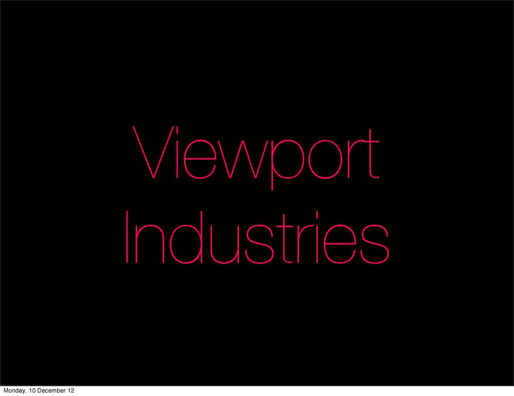 Viewport Industries Monday, 10 December 12