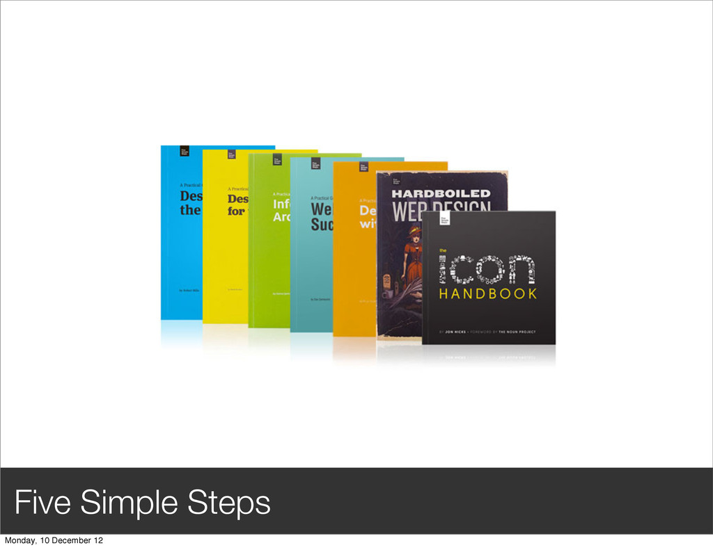 Five Simple Steps Monday, 10 December 12