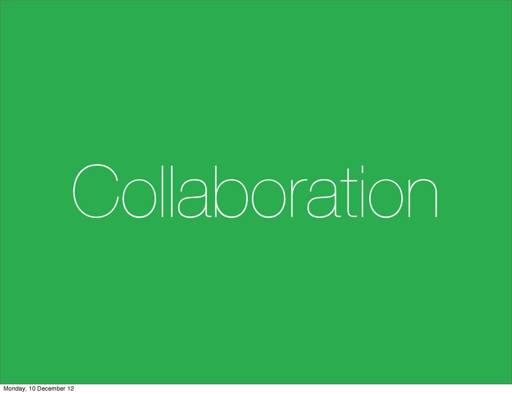 Collaboration Monday, 10 December 12