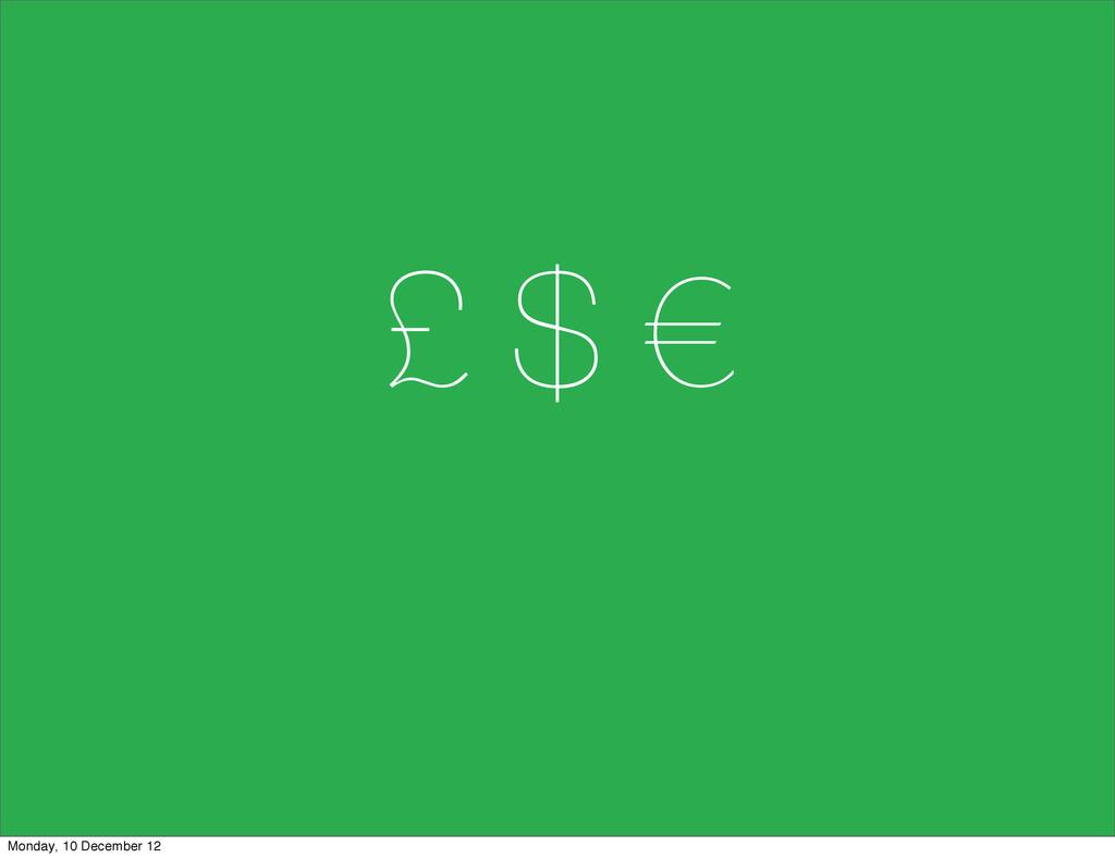 £ $ € Monday, 10 December 12