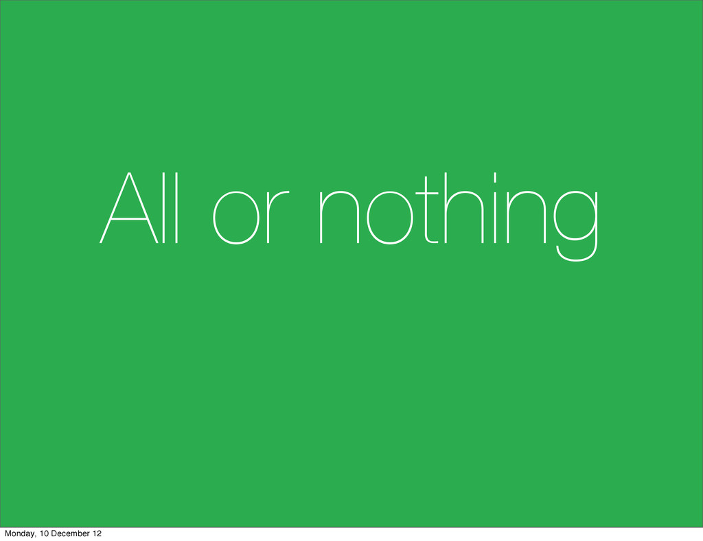 All or nothing Monday, 10 December 12