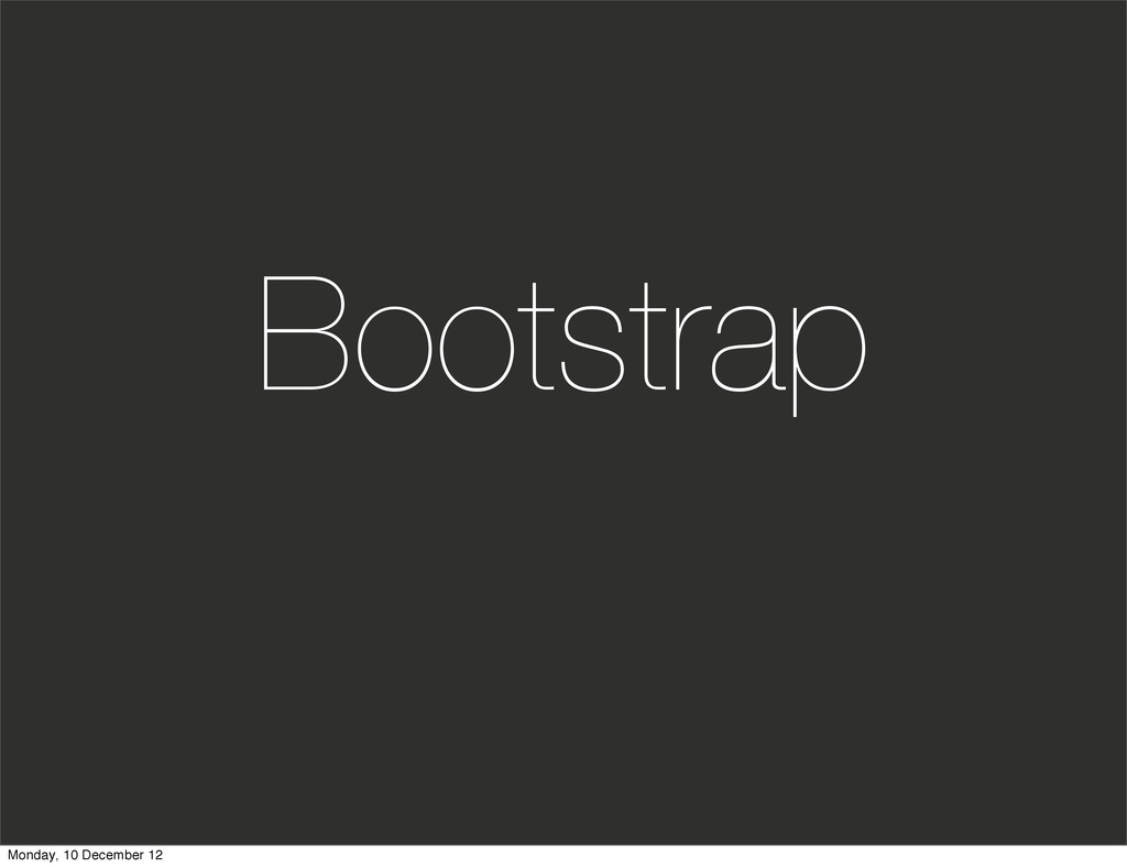 Bootstrap Monday, 10 December 12