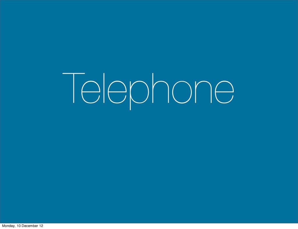 Telephone Monday, 10 December 12