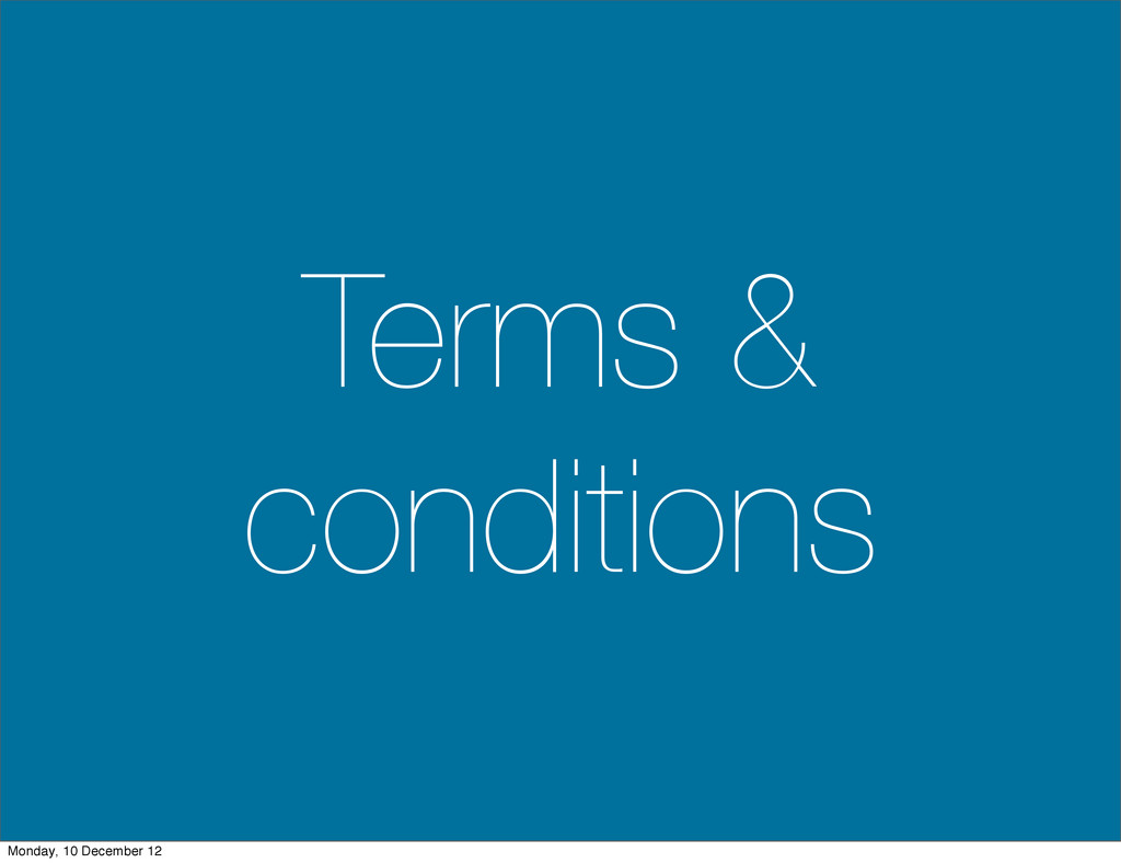 Terms & conditions Monday, 10 December 12