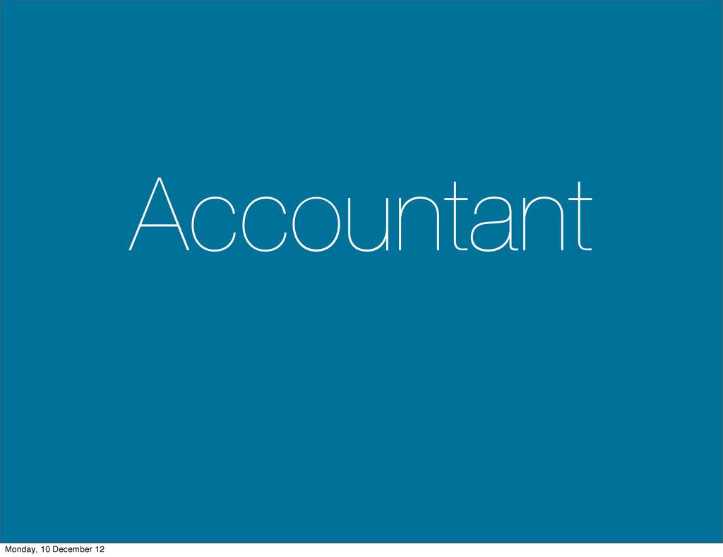 Accountant Monday, 10 December 12