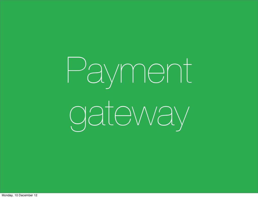 Payment gateway Monday, 10 December 12
