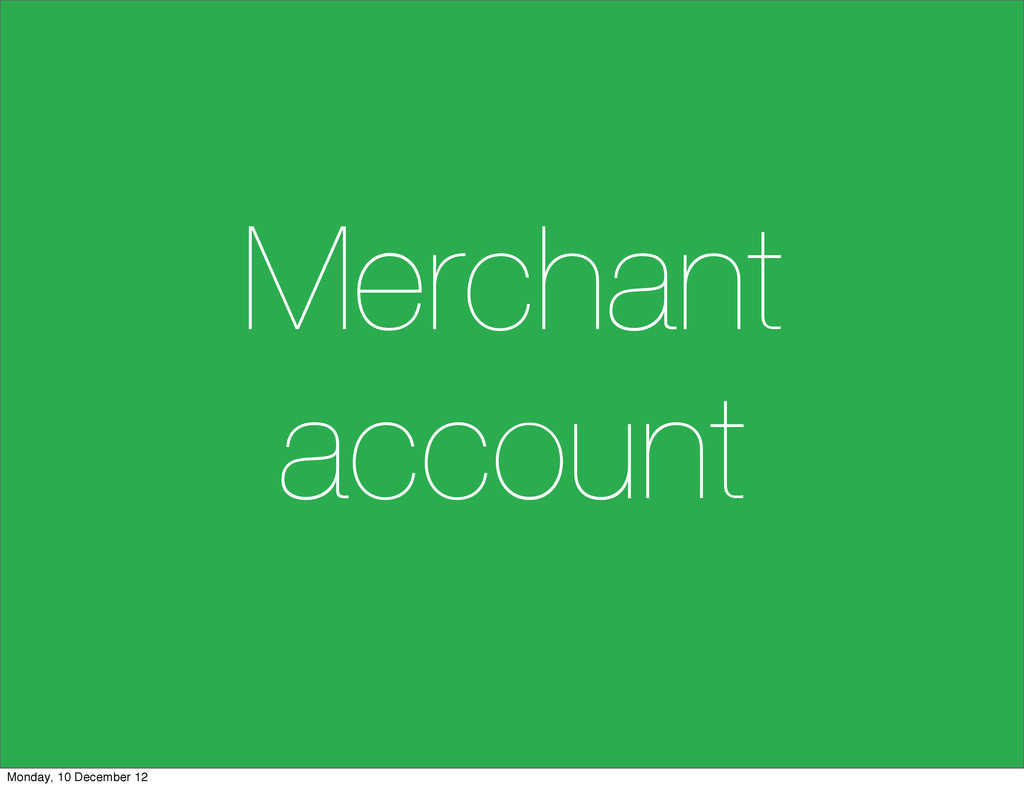 Merchant account Monday, 10 December 12