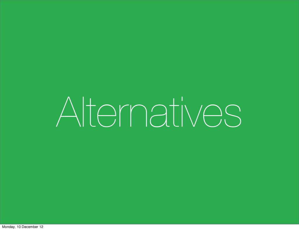 Alternatives Monday, 10 December 12