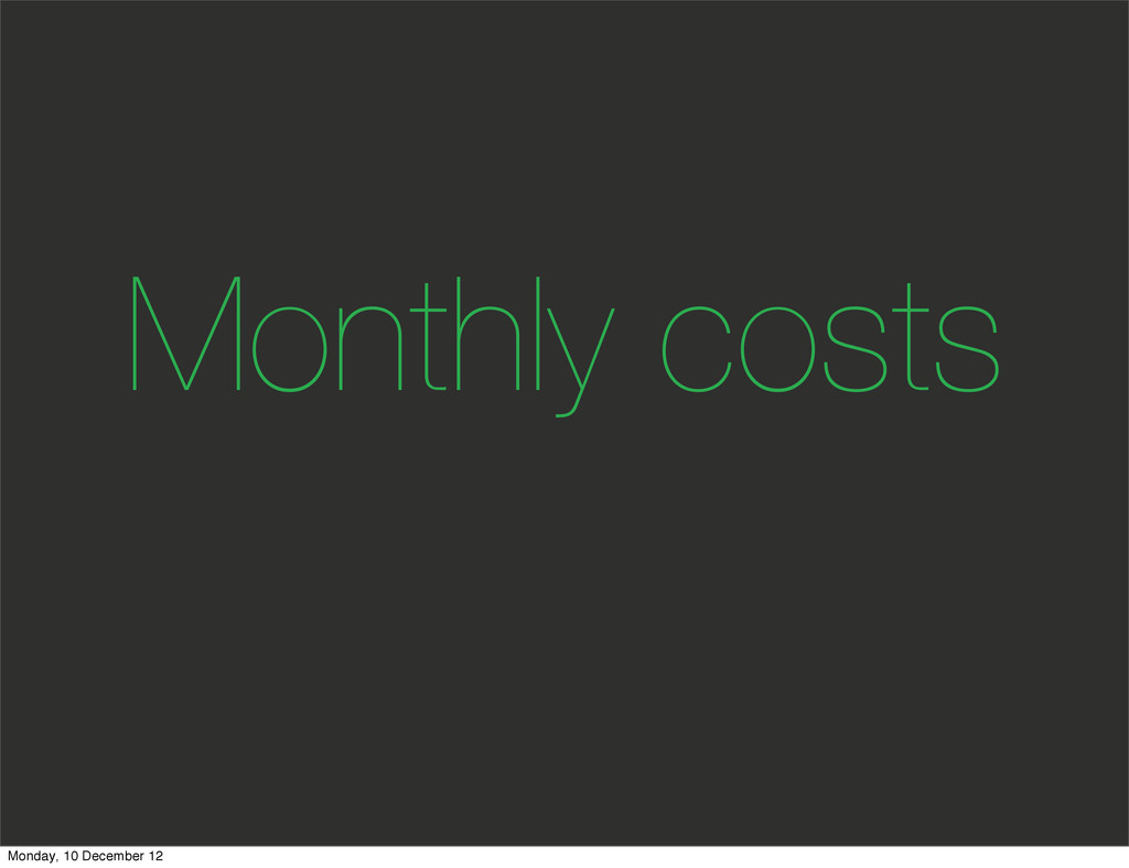 Monthly costs Monday, 10 December 12