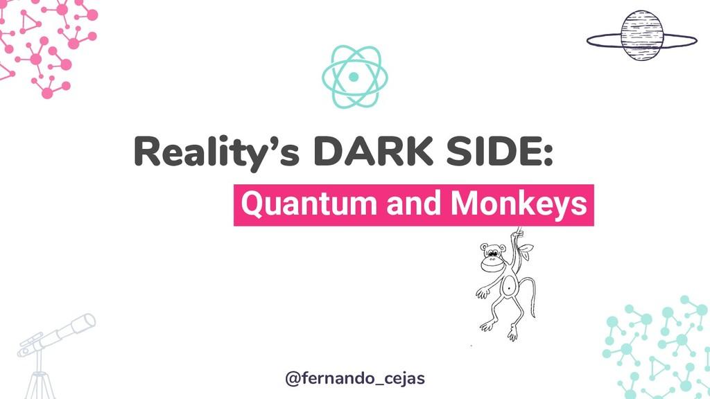 Quantum and Monkeys Reality's DARK SIDE: @ferna...