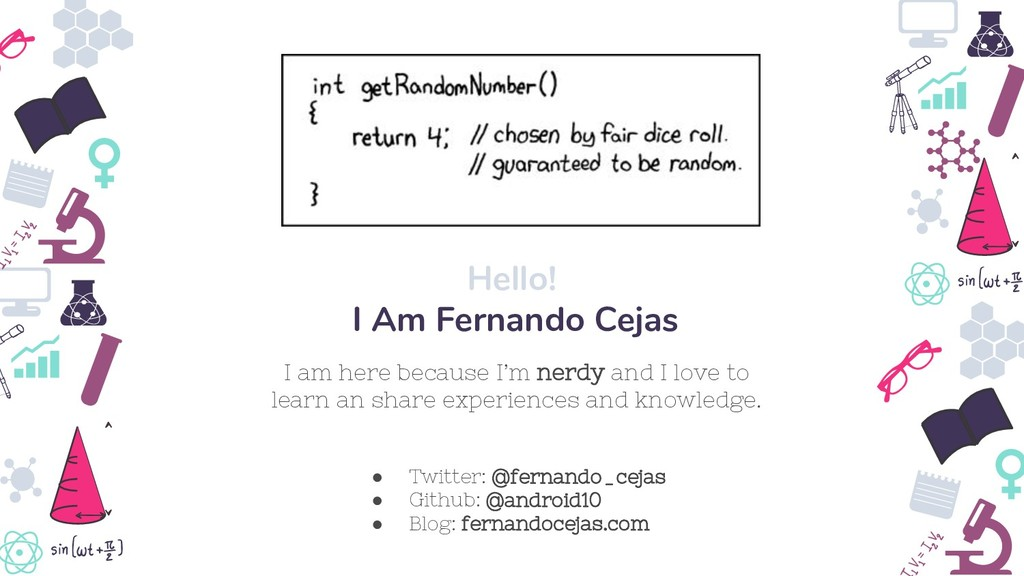 I am here because I'm nerdy and I love to learn...