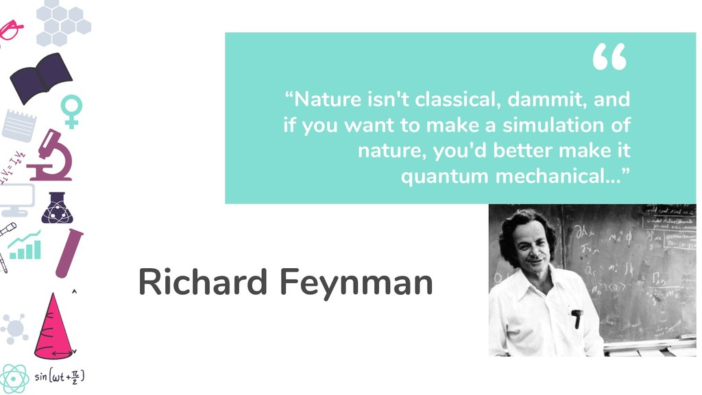 """""""Nature isn't classical, dammit, and if you wan..."""