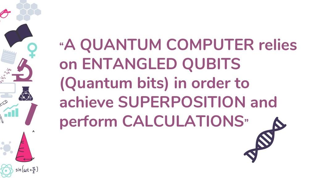 """A QUANTUM COMPUTER relies on ENTANGLED QUBITS ..."
