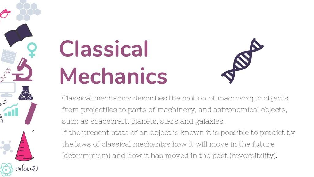 Classical mechanics describes the motion of mac...