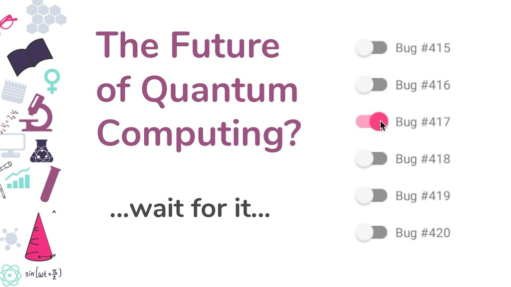 The Future of Quantum Computing? ...wait for it...
