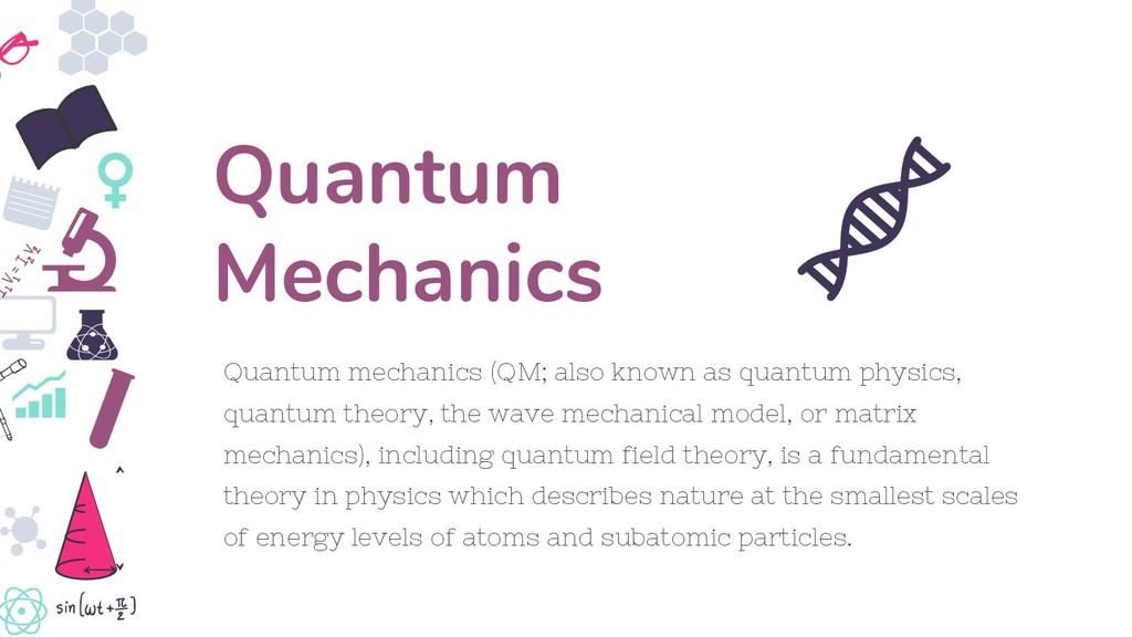 Quantum mechanics (QM; also known as quantum ph...