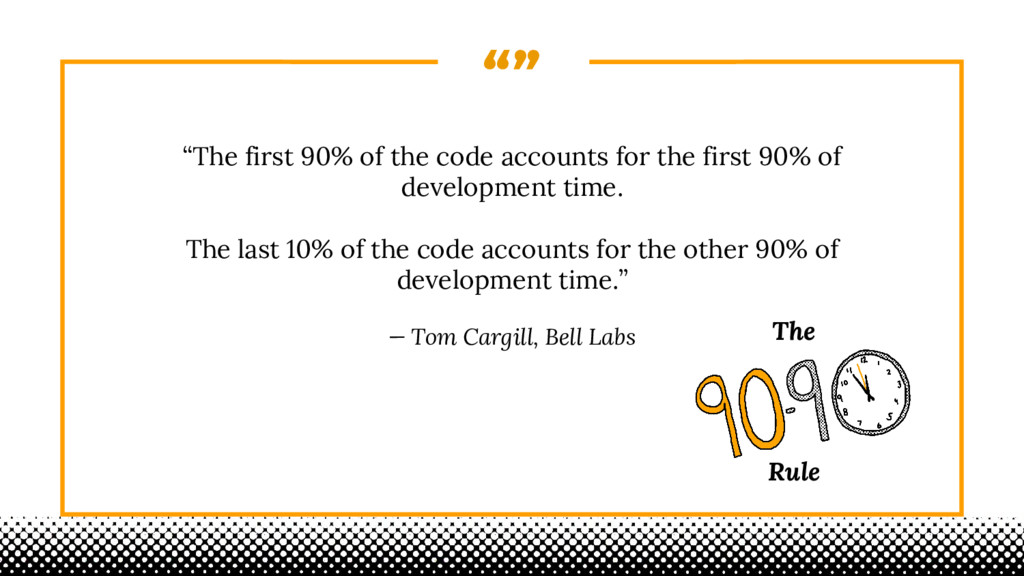 """"" ""The first 90% of the code accounts for the ..."