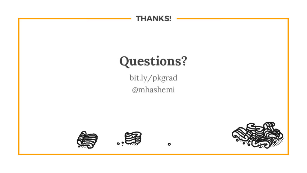 THANKS! Questions? bit.ly/pkgrad @mhashemi