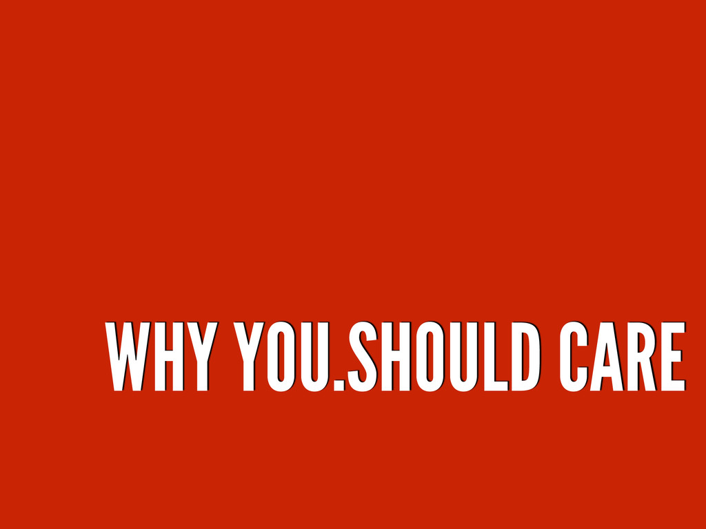 WHY YOU.SHOULD CARE