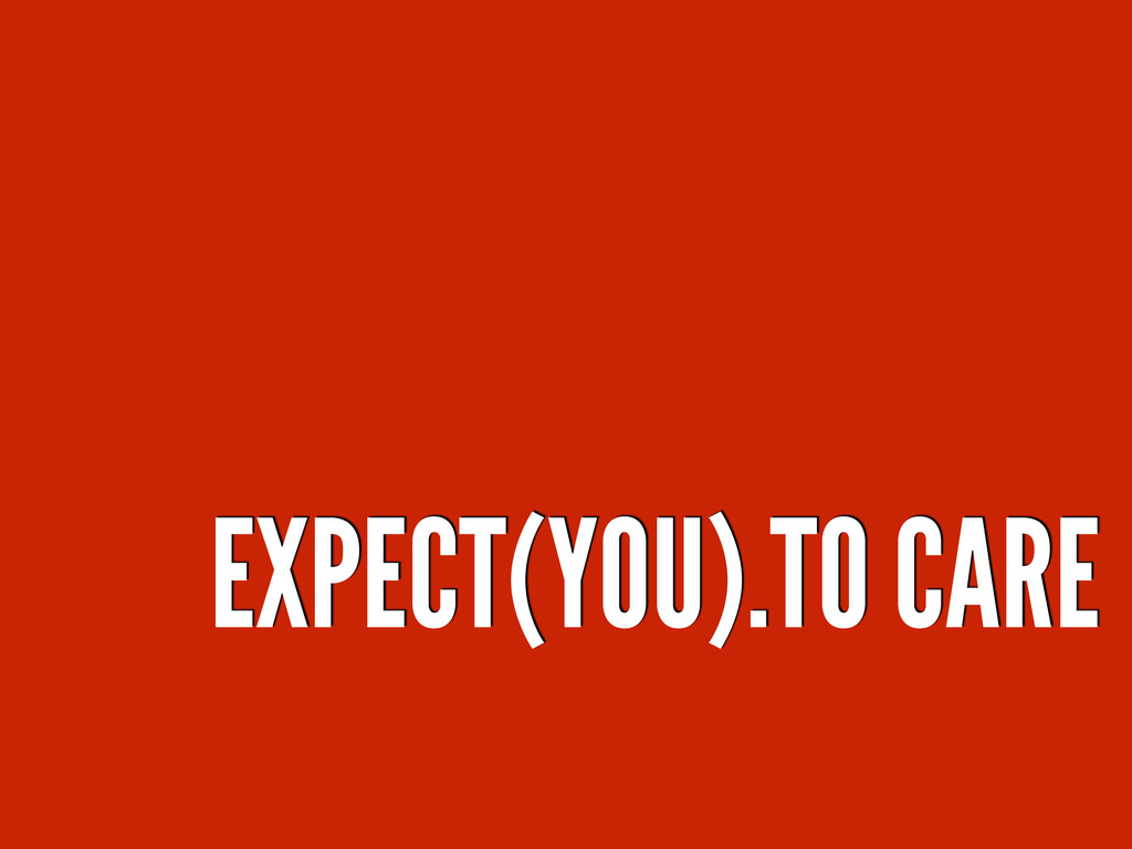 EXPECT(YOU).TO CARE