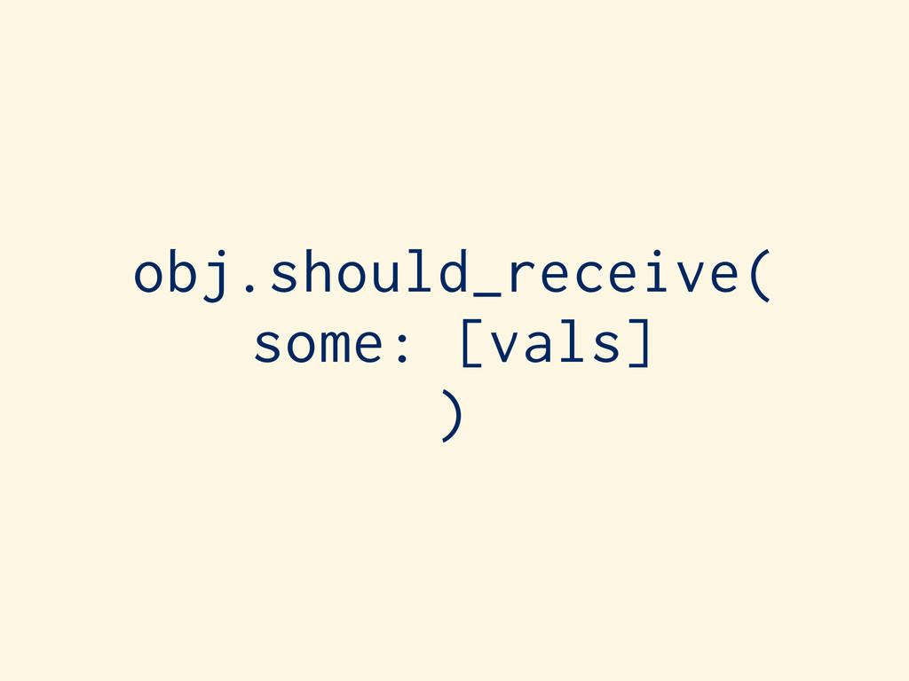 obj.should_receive( some: [vals] )