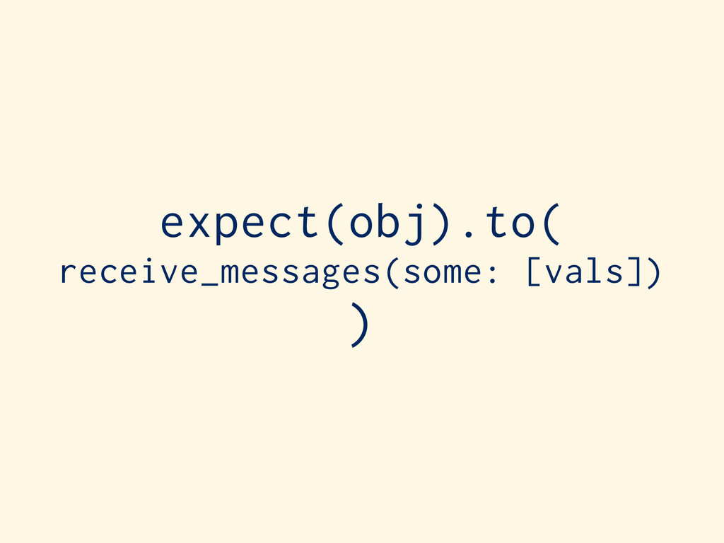 expect(obj).to( receive_messages(some: [vals]) )