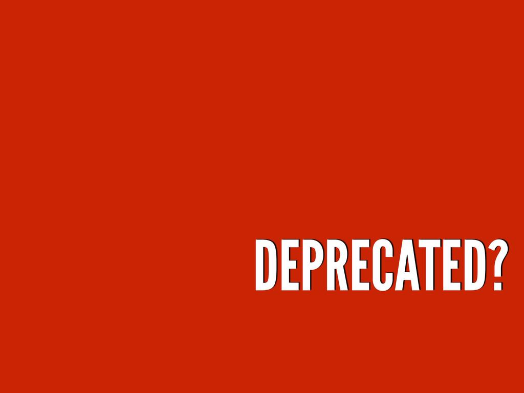 DEPRECATED?