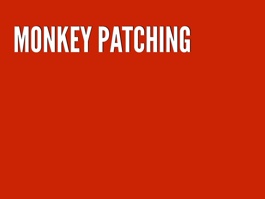 MONKEY PATCHING