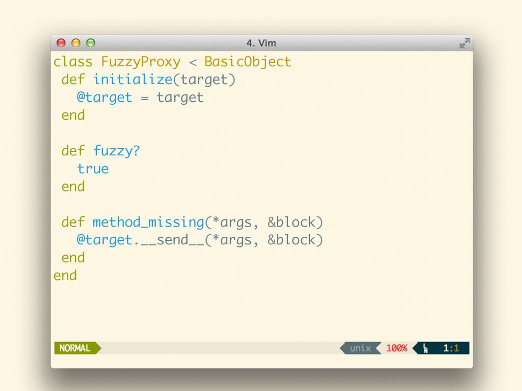 class FuzzyProxy < BasicObject def initialize(t...