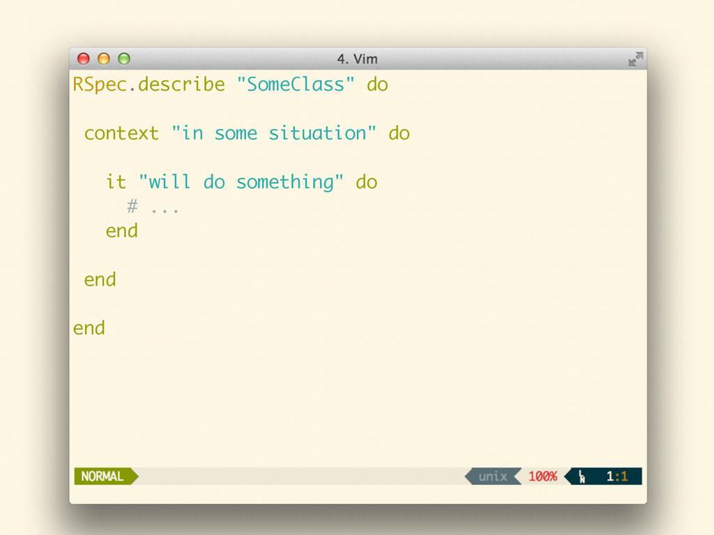 "RSpec.describe ""SomeClass"" do ! context ""in som..."