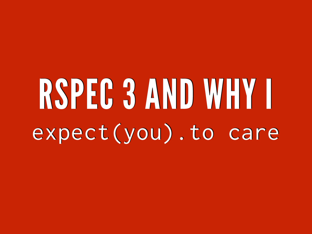 RSPEC 3 AND WHY I expect(you).to care