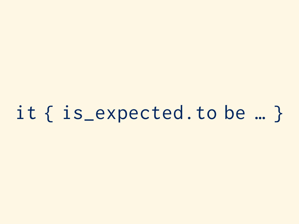 it { is_expected.to be … }
