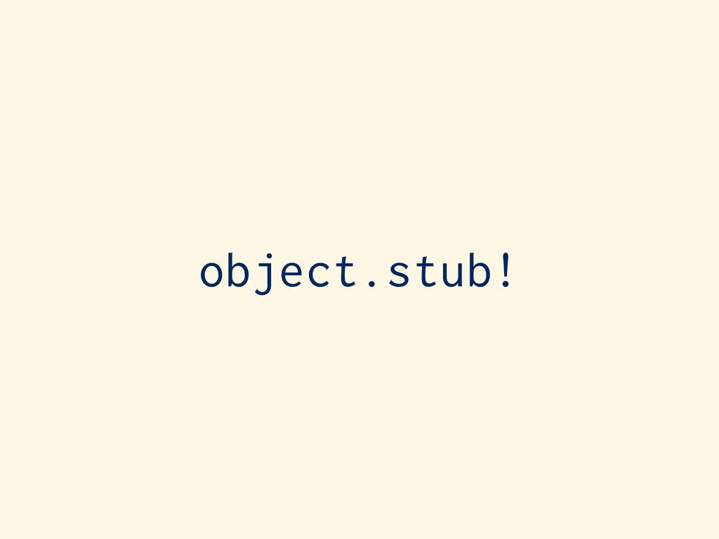 object.stub!